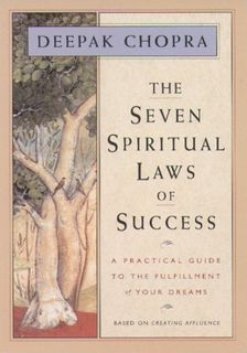 The Seven Spiritual Laws of Success: A Practical Guide to the Fulfillment of Your Dreams (based on C